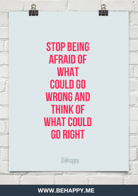 Stop Being Afraid Of What Could Go Wrong And Think Of What Could Go Right Inspirational Quote Words Quotes Quotes Funny Quotes