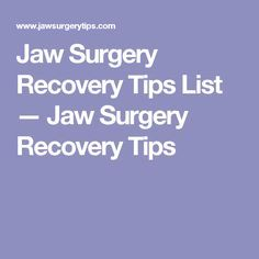 Jaw Surgery Recovery Tips List — Jaw Surgery Recovery Tips