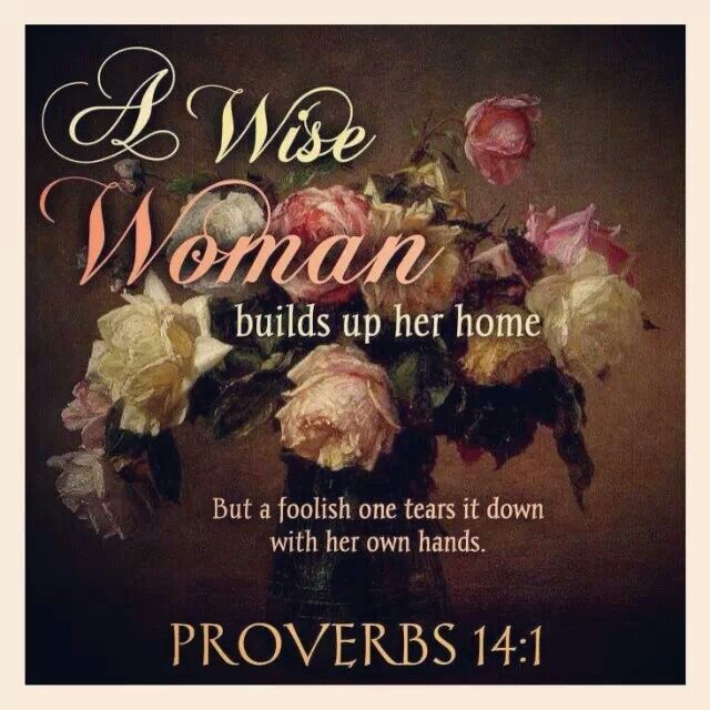 A wise woman builds up her home, but a foolish one tears ...