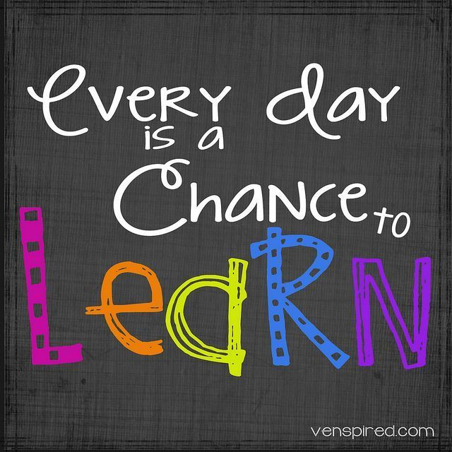 Every day is a chance to learn | Learning quotes, Quotes about ...