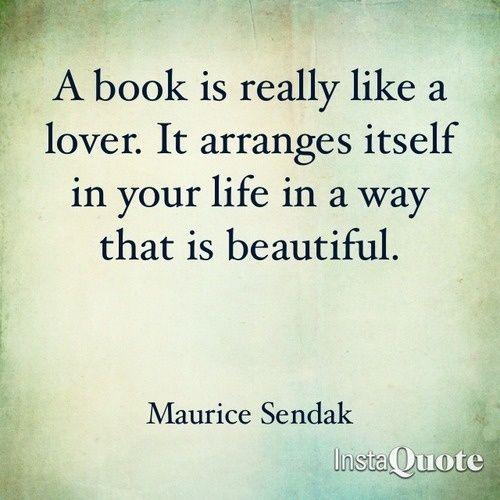 Книгата наистина е като любимия. Тя влиза в живота ви красиво. (Морис Сендак)