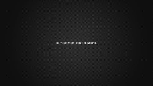 Do Your Work Dont Be Stupid Typographic Wallpaper Because I