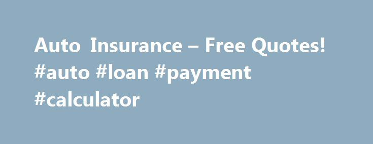 Auto Insurance u2013 Free Quotes! #auto #loan #payment #calculator - auto payment calculator