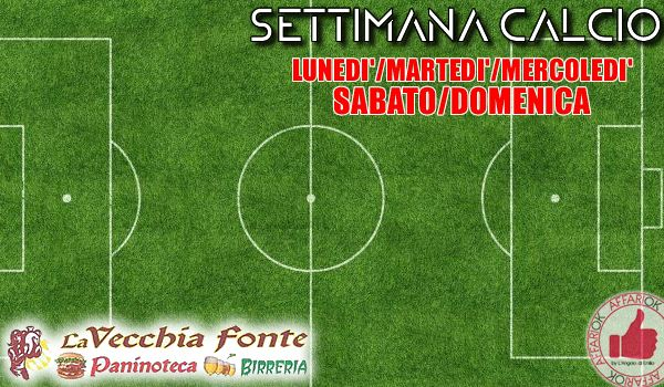 Settimana CALCIO Da 'La Vecchia Fonte' http://affariok.blogspot.it/