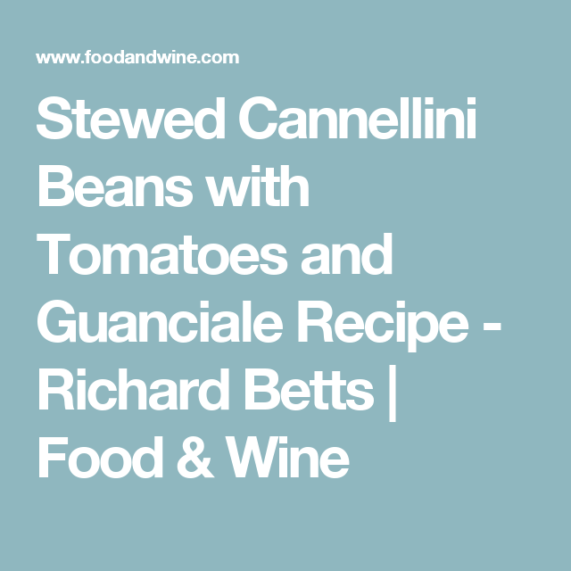 Stewed Cannellini Beans with Tomatoes and Guanciale Recipe - Richard Betts | Food & Wine
