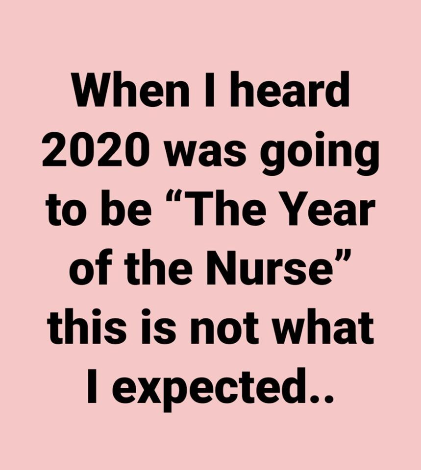 When I Heard 2020 Was Going To Be The Year Of The Nurse This Is Not What I Expected Funny Nurse Quotes Nurse Quotes Inspirational Nurse Quotes