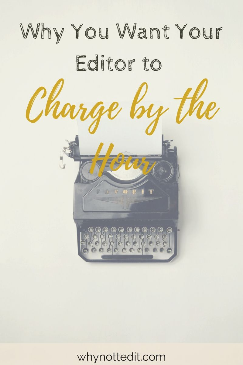 Why You Want Your Editor to Charge by the Hour