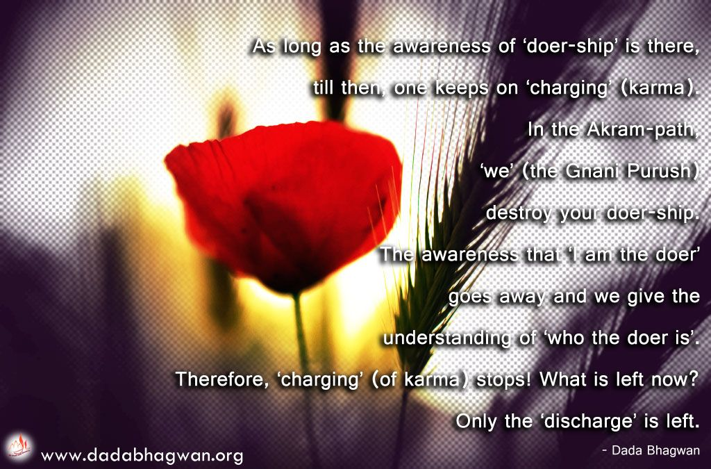 Get a clear understanding on the charge and discharge of #karma from : http://www.dadabhagwan.org/scientific-solutions/spiritual-science/the-science-of-karma/