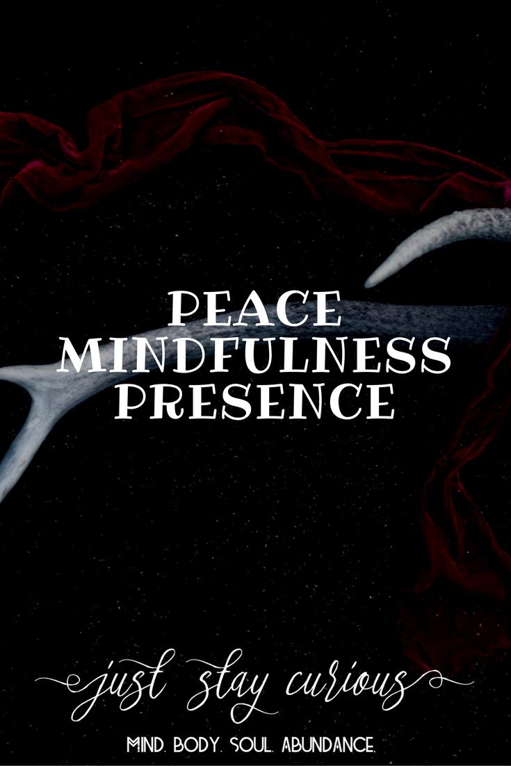 Peace. Mindfulness. Presence.