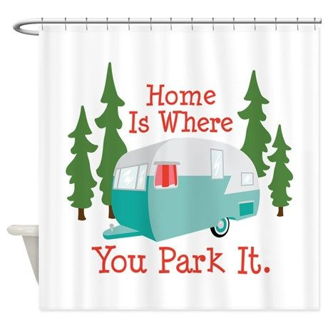 Home Is Where You Park It Shower Curtain By Concordcollections Kitchen Hand Towels Home Curtains