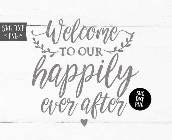Instant Svg Dxf Png Welcome To Our Happily Ever After Svg Etsy Wedding Signs Diy Happily Ever After Rustic Wedding Signs