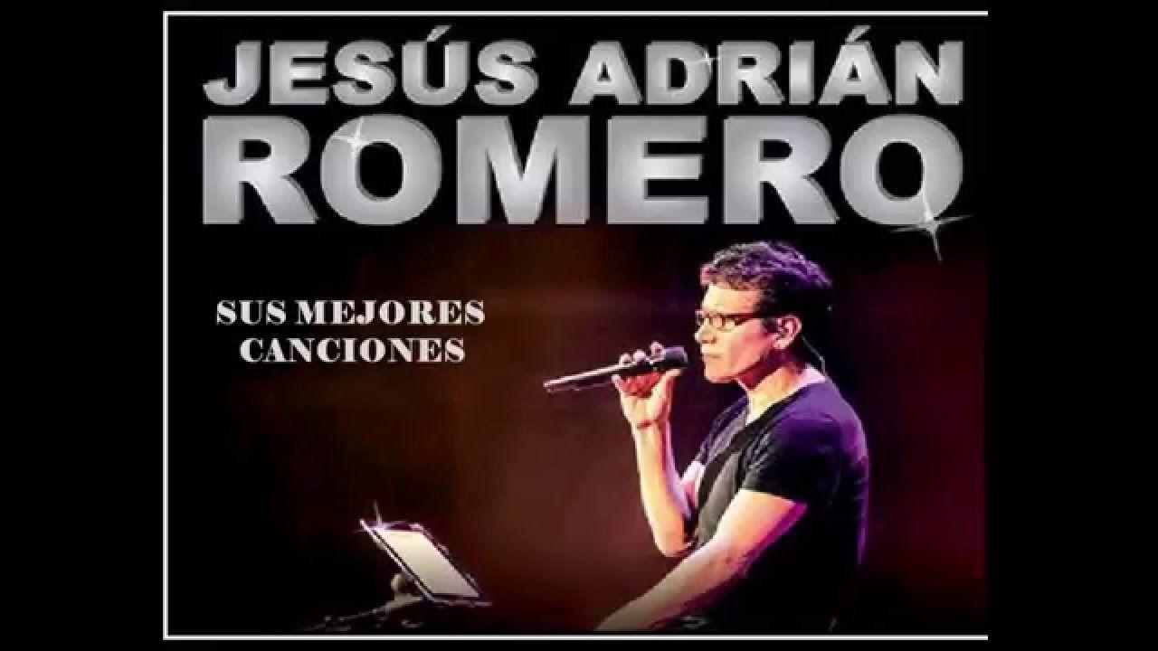 Mix Jesús Adrián Romero Sus Mejores Canciones Música Cristiana En Español