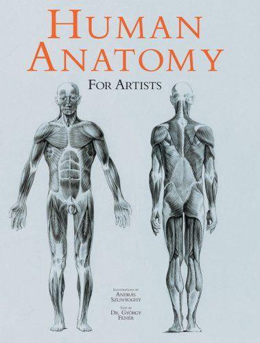 Human Anatomy for Artists by Andras Szunyoghy and Gyorgy Feher | My ...