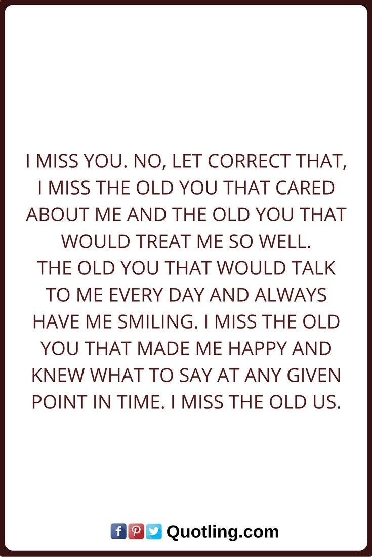 Miss You Quotes I Miss You No Let Correct That I Miss The Old You