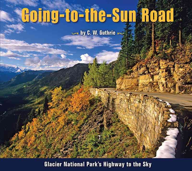 Going-to-the-Sun-Road: Glacier National Park's Highway to the
