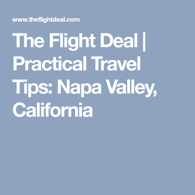The Flight Deal >> The Flight Deal Practical Travel Tips Napa Valley
