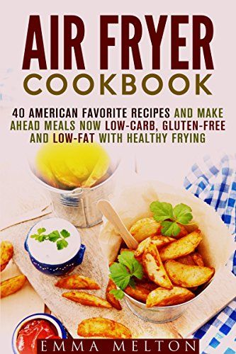 Download free air fryer cookbook 40 american favorite recipes and download free air fryer cookbook 40 american favorite recipes and make ahead meals now low forumfinder Choice Image