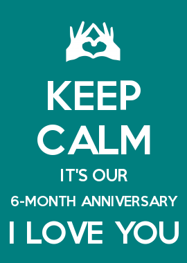 Keep Calm Its Our 6 Month Wedding Anniversary So Excited Were