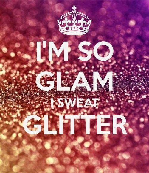 I M So Glam I Sweat Glitter Dance Sparkle Glam Dancelife Glitter Sparkle Quotes Glitter Quotes Glam Quotes