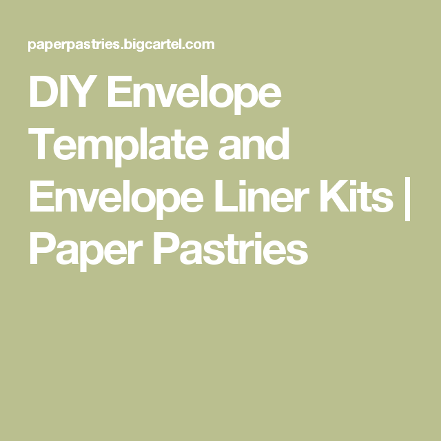 Diy Envelope Template And Envelope Liner Kits  Paper Pastries