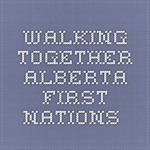 Walking Together - Alberta First Nations