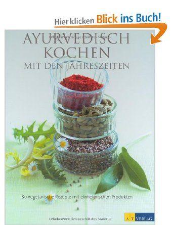 Ayurvedisch Kochen Mit Den Jahreszeiten 80 Vegetarische Rezepte Mit Einheimischen Produkten Markus Dur Vegetarische Rezepte Vegetarisch Lebensmittel Essen
