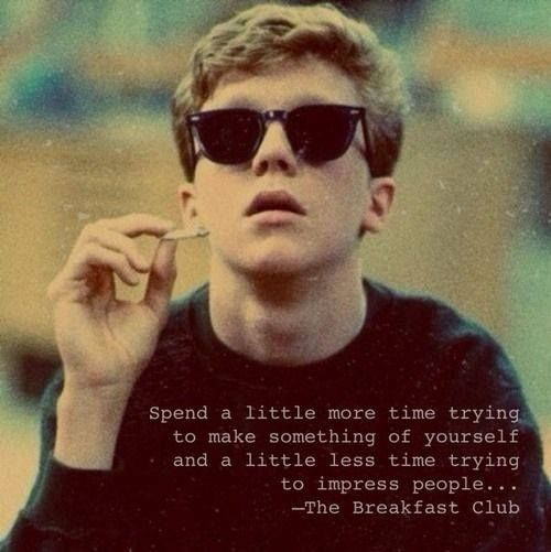 Breakfast Club Quotes Spend A Little More Time Trying To Make Something Of Yourself And A