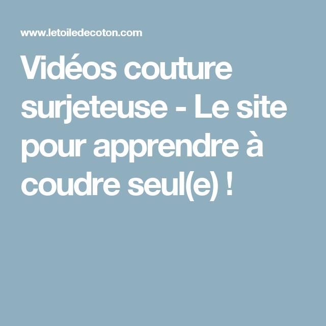 Vidéos couture surjeteuse - Le site pour apprendre à coudre seul(e)  !