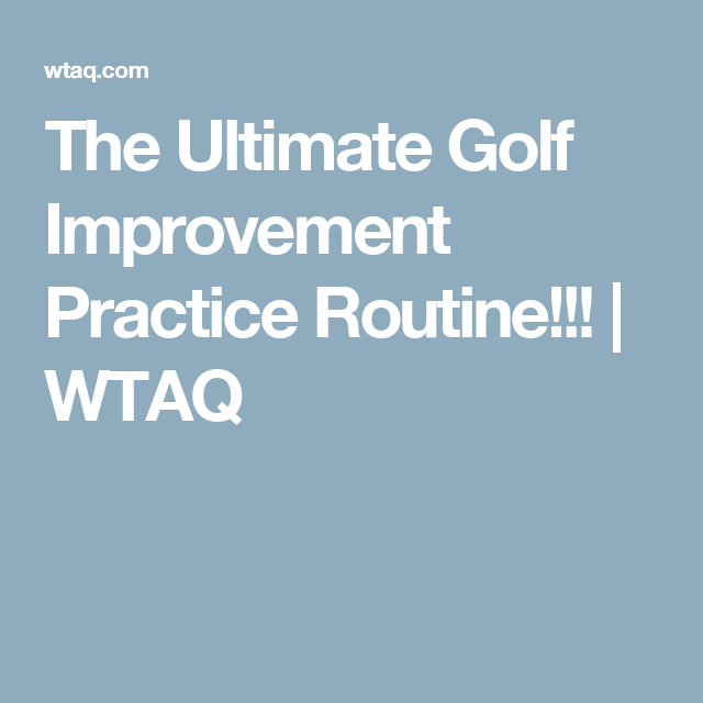 The Ultimate Golf Improvement Practice Routine!!! | WTAQ
