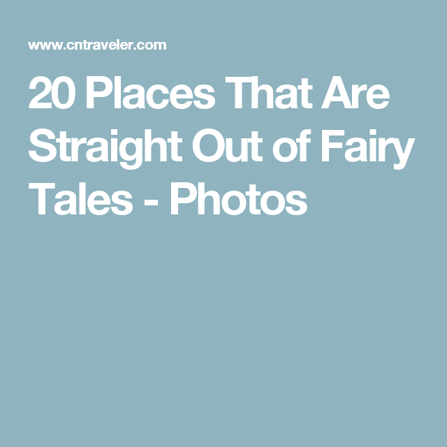 20 Places That Are Straight Out of Fairy Tales - Photos
