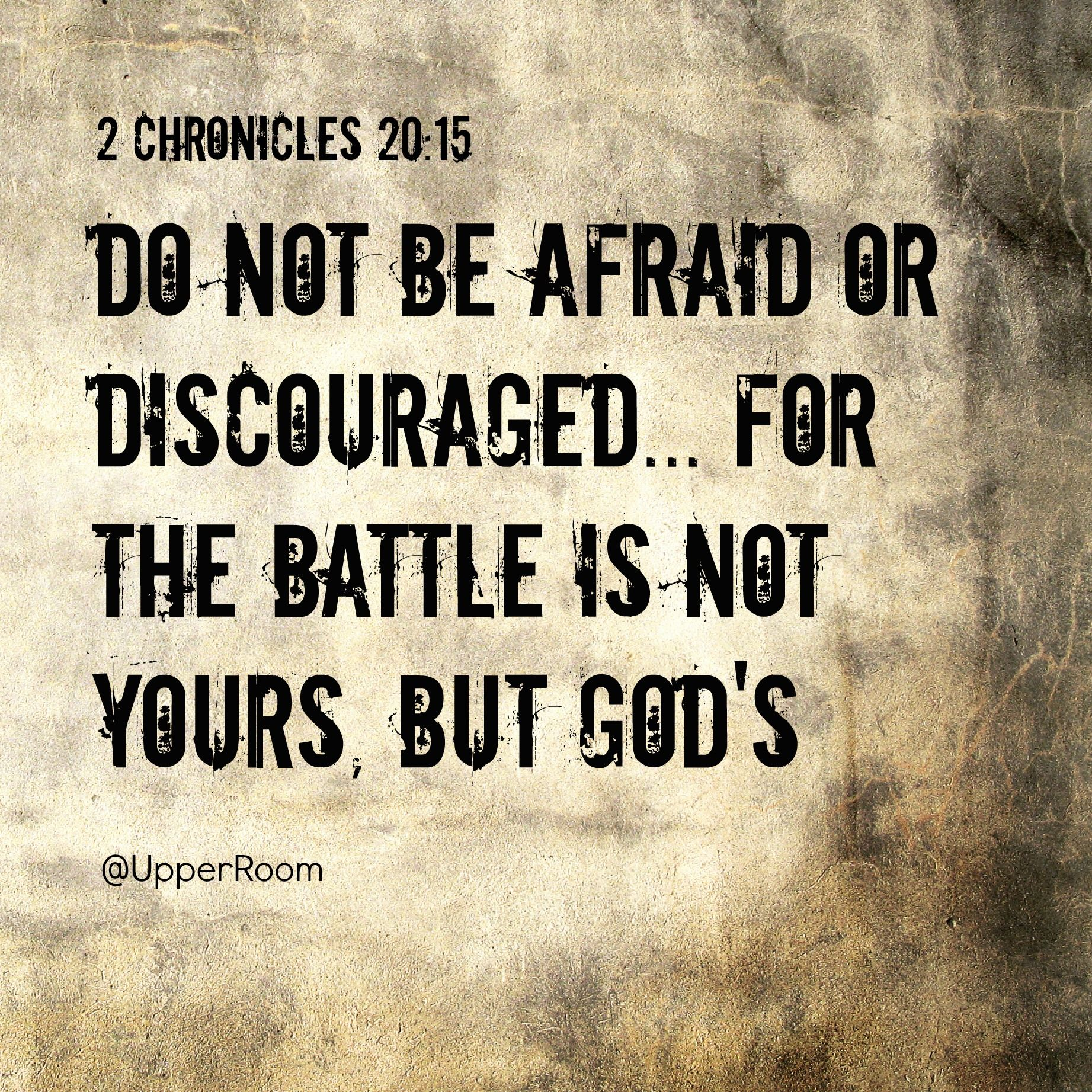 Do Not Be Afraid Or Discouraged... For The Battle Is Not