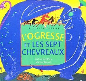 L'ogresse et les sept chevreaux de Praline Gay-Para et Martine Bourre, chez Didier jeunesse