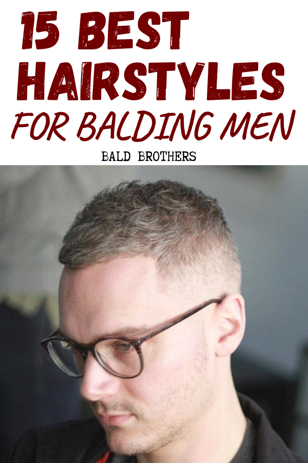15 Of The Best Hairstyles For Balding Men The Bald Brothers Balding Mens Hairstyles Men Losing Hair Thin Hair Men