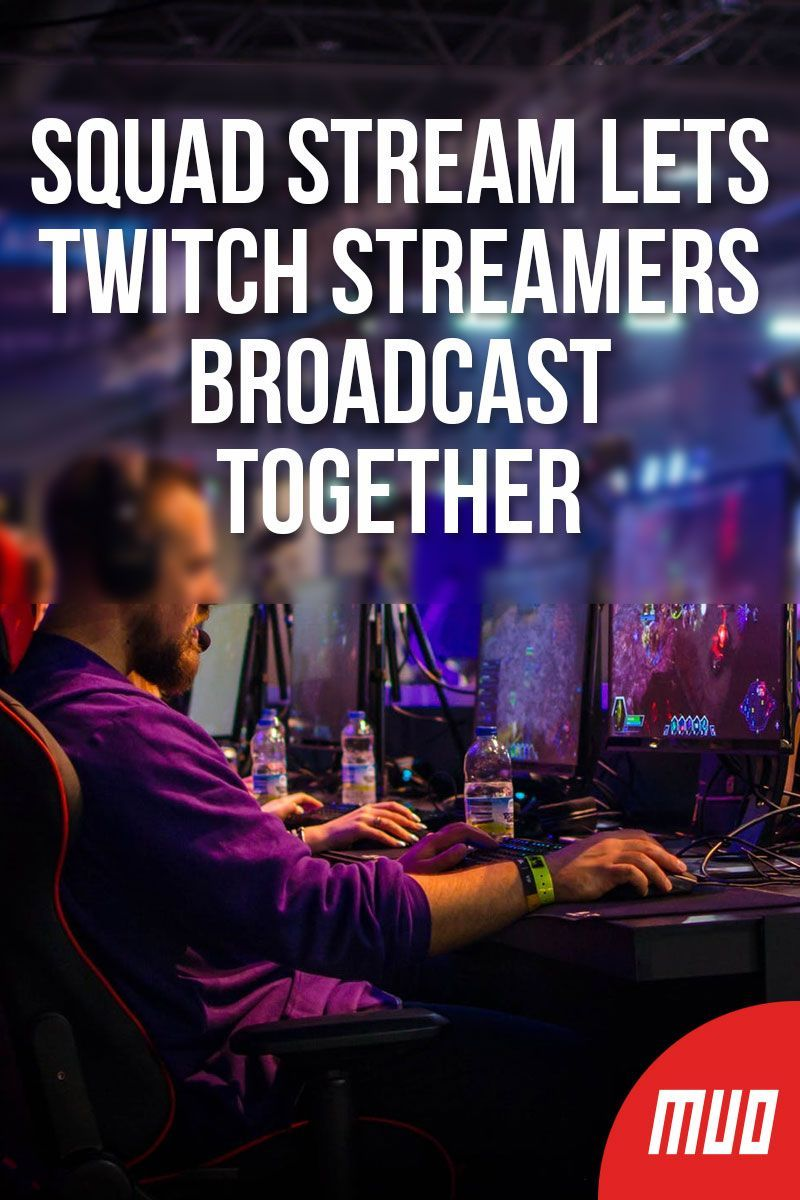 How to squad stream together on twitch twitch streaming