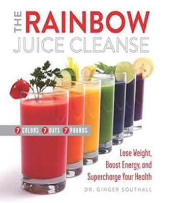 The rainbow juice cleanse lose weight boost energy and supercharge the rainbow juice cleanse lose weight boost energy and supercharge your health pdf malvernweather Images
