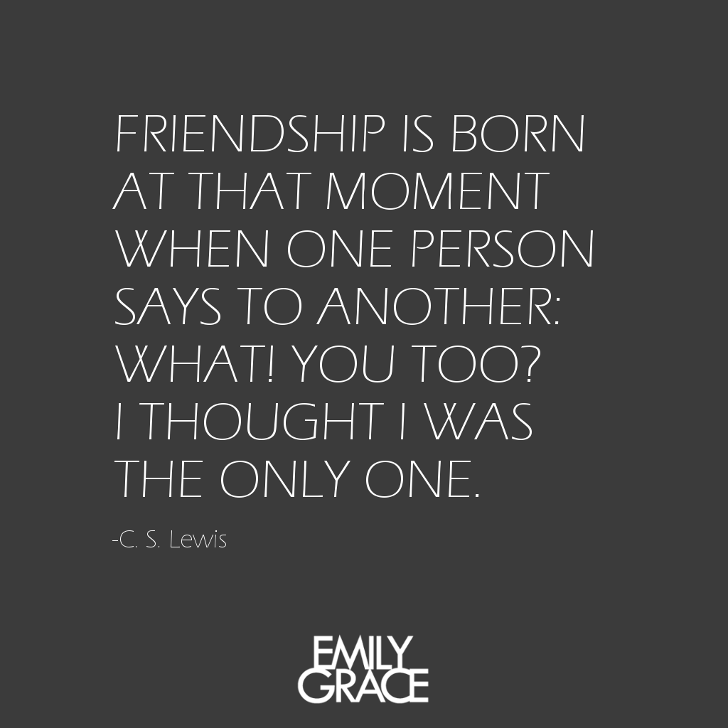 Cs Lewis Quote About Friendship Friendship Is Born At That Moment When One Person Says To Another