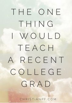 The One Thing I Would Teach A Recent College Grad Frugality College Life Teaching Student Loans