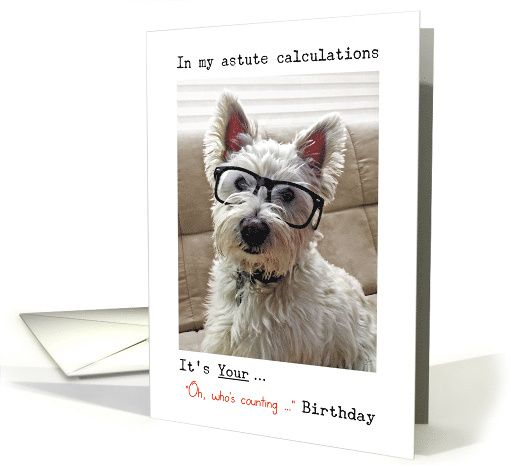 Westies Calculations Oh Whos Counting How Many Birthdays Card