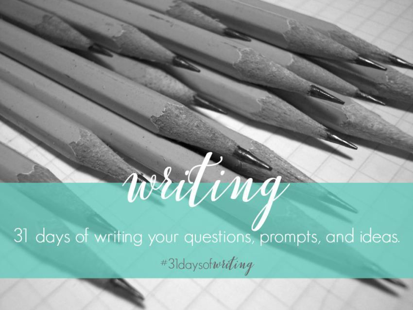 31 days of writing what's on my heart based on my readers prompts and questions.