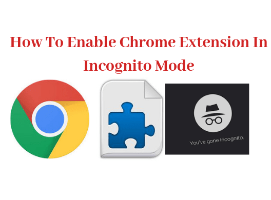 How To Enable Chrome Extension In Incognito Mode With Images Chrome Extension Chrome Incognito
