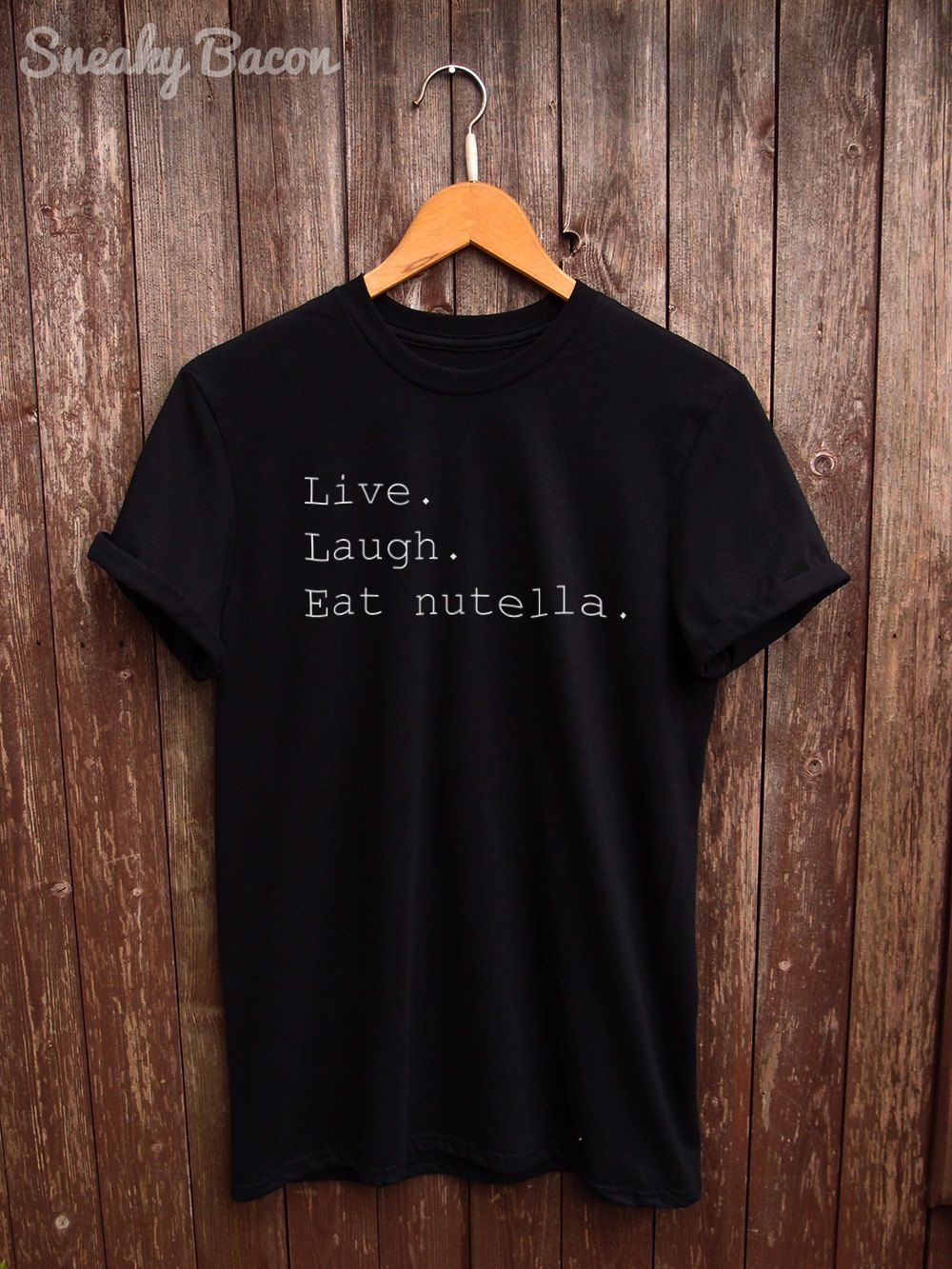 Ital tees bass culture and sound system clothing - Live Laugh Eat Nutella T Shirt Funny Gifts Food Shirts Nutella Prints