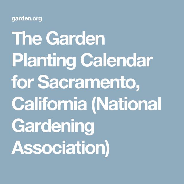 The Garden Planting Calendar For Sacramento California National Gardening Ociation