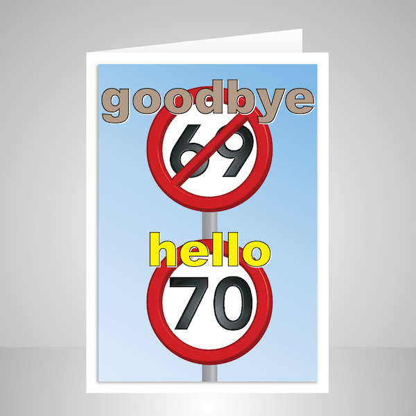 Funny 70th Happy Birthday Card Speed Signs Goodbye 69 Hello 70 Suitable For Him Or Her Sign