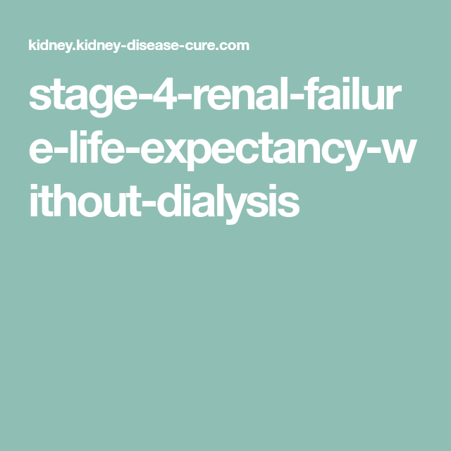 Stage 4 Renal Failure Life Expectancy Without Dialysis Renal Renal Failure Dialysis