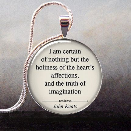 I am certain of nothing but the holiness of the heart s