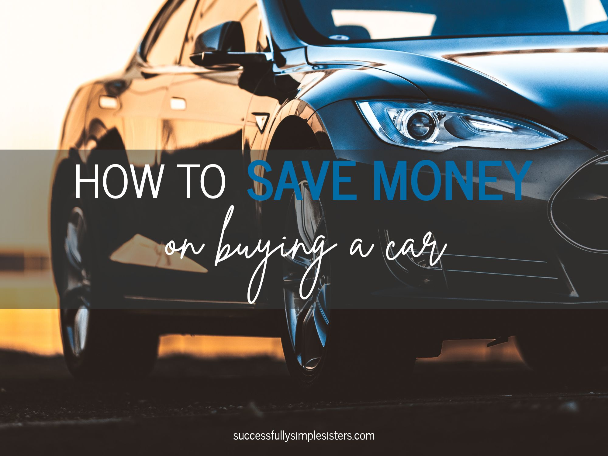 8 Tips To Save Money At A Car Dealership Successfully Simple Sisters Car Dealership Dealership Car