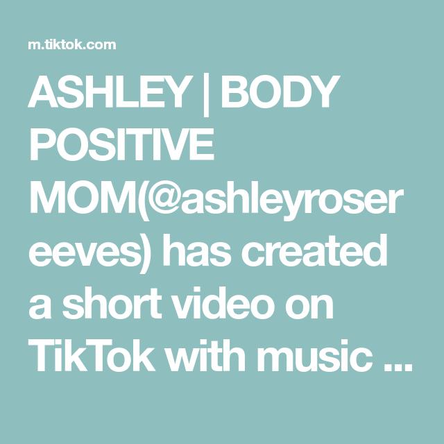 Ashley Body Positive Mom Ashleyrosereeves Has Created A Short Video On Tiktok With Music Original Sound Record Multipl Body Positivity Ashley I Positivity