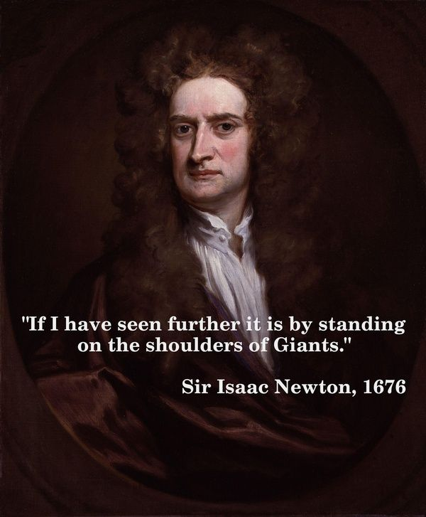 """""""If i have seen further it is by standing on the shoulders of giants""""    http://whowasisaacnewton.com/?p=32"""