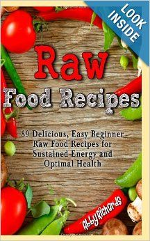 Raw food recipes 89 delicious easy beginner raw food recipes for raw food recipes 89 delicious easy beginner raw food recipes for sustained energy and forumfinder Choice Image