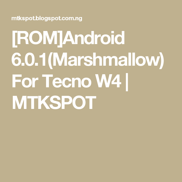 ROM]Android 6 0 1(Marshmallow) For Tecno W4 | MTKSPOT
